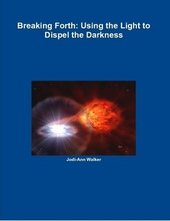 Breaking Forth  Using the Light to Dispel the Darkness PDF