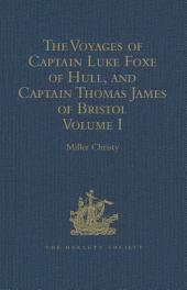 The Voyages of Captain Luke Foxe of Hull, and Captain Thomas James of Bristol, in Search of a North-West Passage, in 1631-32: With Narratives of the earlier North-West Voyages of Frobisher, Davis, Weymouth, Hall, Knight, Hudson, Button, Gibbons, Bylot, Baffin, Hawkridge, and others, Volume 1