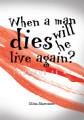 When a Man Dies Will He Live Again
