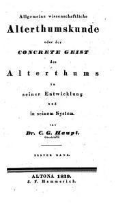 Allgemeine Wissenschaftliche Alterthumskunde; oder, Der concrete Geist des Alterthums in seiner Entwicklung und in seinem System
