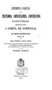 Supplemento à Collecção de tratados, convençoes, contratos e actos publicos celebrados entre a corôa de Portugal e as mais potencias desde 1640: Volume 18