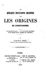 De quelques discussions récentes sur les origines du christianisme. Le Docteur Baur, le Docteur Neander, et M. Ernest Renan, etc