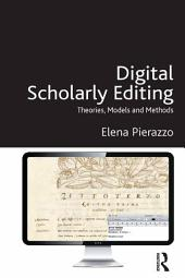 Digital Scholarly Editing: Theories, Models and Methods