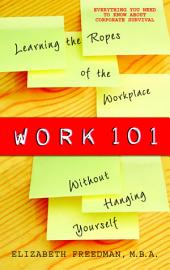 Work 101: Learning the Ropes of the Workplace without Hanging Yourself