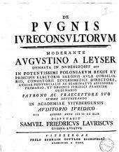 De pugnis iureconsultorum moderante Augustino a Leyser ... die [spazio bianco] august. anno 1749 disputabit Samuel Friedricus Lauriscus Gubena-Lusatus
