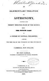 An Elementary Treatise on Astronomy: Adapted to the Present Improved State of the Science, Being the Fourth Part of a Course of Natural Philosophy, Compiled for the Use of the Students of the University at Cambridge, New England