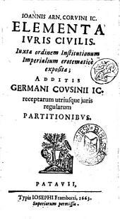 I.A. Corvini Elementa iuris civilis. Accesserunt Partitiones regularum utriusque juris Germ. Cousinii