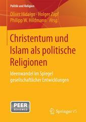 Christentum und Islam als politische Religionen: Ideenwandel im Spiegel gesellschaftlicher Entwicklungen
