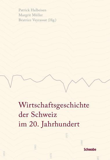 Wirtschaftsgeschichte der Schweiz im 20  Jahrhundert PDF