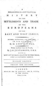 A philosophical and political history of the settlements and trade of the Europeans in the East and West Indies: Volume 7