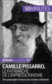 Camille Pissarro, le patriarche de l'impressionnisme: Des paysages ruraux aux scènes urbaines