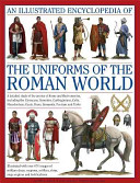 An Illustrated Encyclopedia of the Uniforms of the Roman World PDF