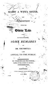 To marry a wife's sister not inconsistent with the divine law. To which is added, some remarks on dr. [B.] Trumbull's late Appeal to the public: Volume 9