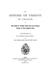 The History of Fashion in France: Or, The Dress of Women from the Gallo-Roman Period to the Present Time