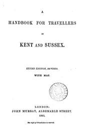 A Handbook for Travellers in Kent and Sussex. By Richard J. King. With map