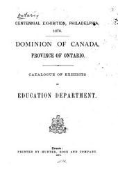 Centennial Exhibition, Philadelphia, 1876: Dominion of Canada, Province of Ontario. Catalogue of Exhibits in Education Department