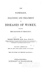 The Pathology, Diagnosis, and Treatment of Diseases of Women: Including the Diagnosis of Pregnancy