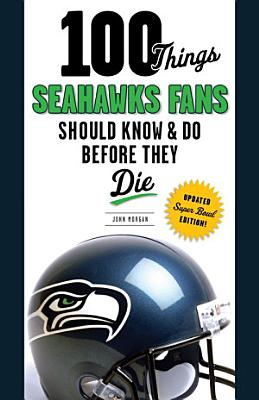 100 Things Seahawks Fans Should Know   Do Before They Die PDF