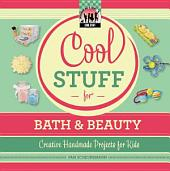 Cool Stuff for Bath & Beauty: Creative Handmade Projects for Kids