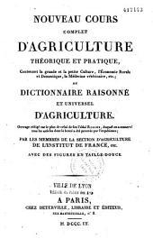 Nouveau cours complet d'agriculture théorique et pratique, contenant la grande et la petite culture, l'économie rurale et domestique, la médecine vétérinaire,etc. ou Dictionnaire raisonné et universel d'agriculture