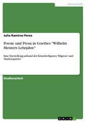"""Poesie und Prosa in Goethes """"Wilhelm Meisters Lehrjahre"""": Eine Darstellung anhand der Künstlerfiguren 'Mignon' und 'Harfenspieler'"""