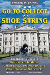 How to Go to College on a Shoe String: The Insider's Guide to Grants, Scholarships, Cheap Books, Fellowships and Other Financial Aid Secrets - Revised 2nd Edition