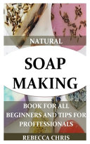 Natural Soap Making Book for All Beginners and Tips for Proffessionals
