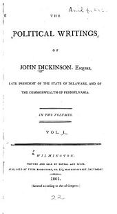 The Political Writings of John Dickinson, Esquire: The speech of John Dickinson ... May 24th, 1764 ... praying the king for a change of the government of the province. 1764