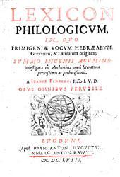 Lexicon philologicum, in quo primigeniæ vocum Hebræarum, Græcarum & Latinarum origines; summo ingenii acumine investigatæ ex authoribus omni literatura ... a Ioanne Fungero ..