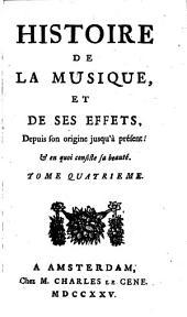 Histoire de la musique, et de ses effets, depuis son origine jusqu'a présent: et en quoi consiste sa beauté, Volume4