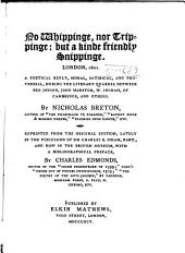 No Whippinge, Nor Trippinge: But a Kinde Friendly Snippinge: London, 1601. A Poetical Reply, Moral, Satirical, and Proverbial, During the Literary Quarrel Between Ben Jonson, John Marston, W. Ingram, of Cambridge, and Others, Issue 3