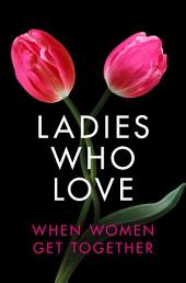 Ladies Who Love: An Erotica Collection