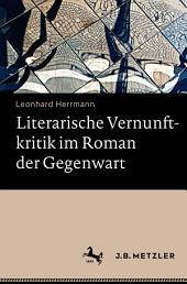 Literarische Vernunftkritik im Roman der Gegenwart