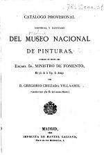 Catálogo provisional, historial y razonado del Museo Nacional de Pinturas, formado ... por D. Gregorio Cruzada Villaamil