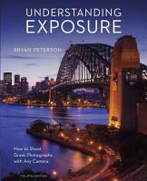 Understanding Exposure  Fourth Edition PDF