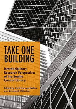Take One Building   Interdisciplinary Research Perspectives of the Seattle Central Library PDF