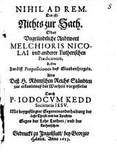 Nihil Ad Rem. Das ist, Nichts zur Sach. Oder Ungründtliche Andtwort Melchioris Nicolai und anderer Lutherischen Praedicanten, Auff die Zwölff Propositiones deß Glaubenspiegels