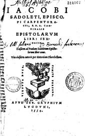 Jacobi Sadoleti,... Epistolarum libri sex decim. Ejusdem Ad Paulum Sadoletum epistolarum liber unus. Vita ejusdem autoris per Antonium Florebellum