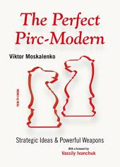 The Perfect Pirc-Modern: Strategic Ideas & Powerful Weapons