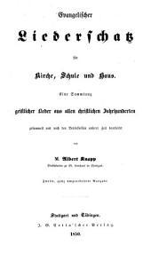 Evangelischer Liederschatz für Kirche, Schule und Haus: eine Sammlung geistlicher Lieder aus allen christlichen Jahrhunderten