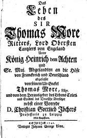 Das Leben des Sir Thomas More: Ritters, Lord Obersten Cantzlers von Engeland unter König Heinrich dein Achten und Sr. Maj. abgesandten an die Höfe von Franckreich und Deutschland