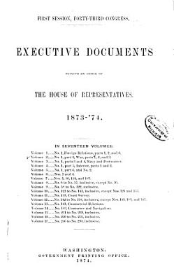 Executive Documents Printed by Order of the House of Representatives  1873  74