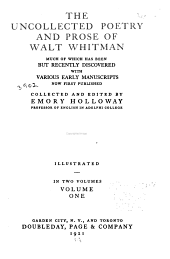 The Uncollected Poetry and Prose of Walt Whitman: Much of which Has Been But Recently Discovered, Volume 1