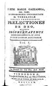 Praelectiones De Deo, Eiusque Proprietatibus: De Deo, Eiusque Proprietatibus Secundis Curis Emendatae, Et Auctae In Usum Suorum Auditorum, Volume 1