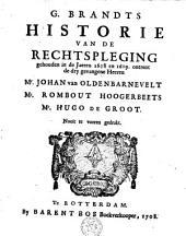 Historie van de rechtspleging gehouden in de jaeren 1618 en 1619 ontrent [omtrent] de dry gevangene Heeren Johan van Oldenbarnevelt, Rombout Hoogerbeets, Hugo de Groot