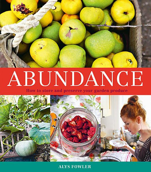Abundance How To Store And Preserve Your Garden Produce