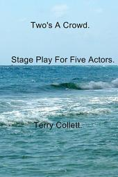 Two's A Crowd: Stage Play For Five Actors