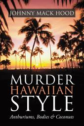 Murder Hawaiian Style: Anthuriums, Bodies & Coconuts