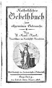 Katholisches Gebethbuch zum allgemeinen Gebrauche