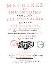 Machines et inventions approuvées par l'Academie Royale des Sciences, depuis son établissement jusqu'à present; avec leur description. ... Par m. Gallon. Tome premier (-septieme): Depuis 1702. jusqu'en 1712. 2